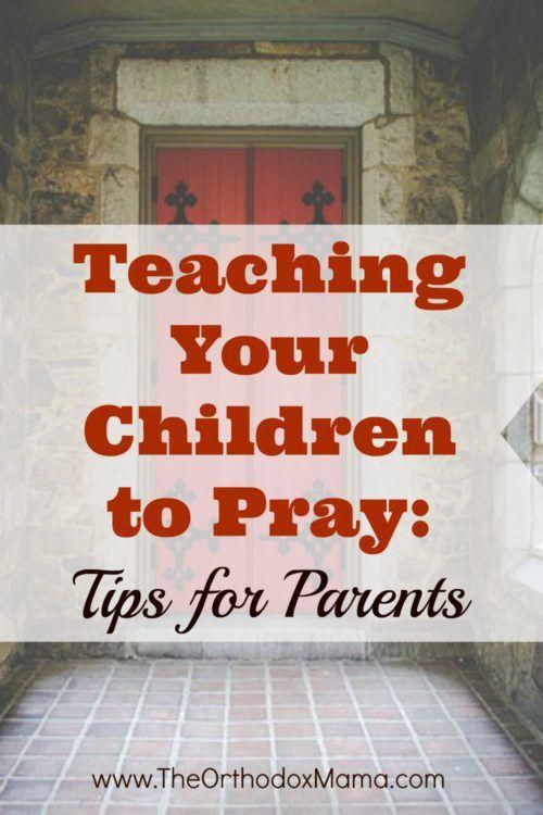 教你的孩子祈祷:东正教基督教父母教他们的孩子如何祷告的实用方法。提示和资源。