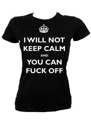"""这款100%纯棉女士T恤采用黑色,是二战宣传短片""""保持冷静""""的改编版,但它显示了一个非常明确的信息:""""我不会保持冷静,你可以放弃"""",所以如果你有其中一件事就是得到这件T恤,所以全都被警告!"""