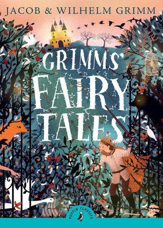 Grimms' Fairy Tales by Brothers Grimm, Jacob Grimm, Wilhelm Grimm   PenguinRandomHouse.com