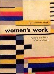 Women's Work Textile Art from the Bauhaus