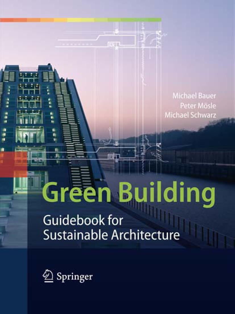 Green Building Guidebook for Sustainable Architecture Michael Bauer, Peter Mösle and Michael Schwarz