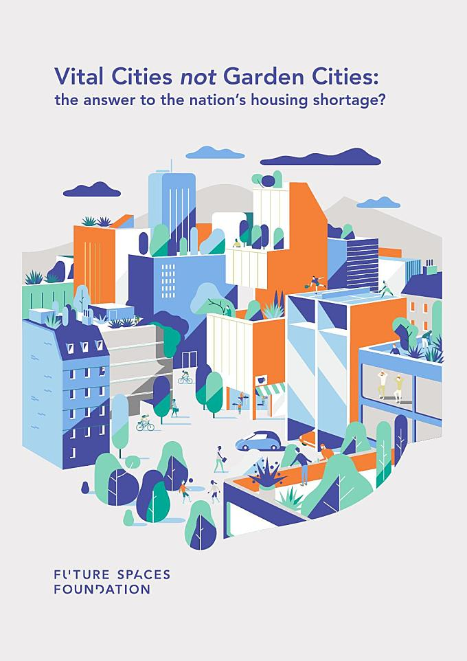 Vital Cities not Garden Cities: the answer to the nation's housing shortage?