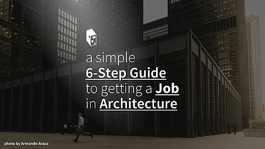 A Simple 6-Step Guide to Getting a Job in Architecture